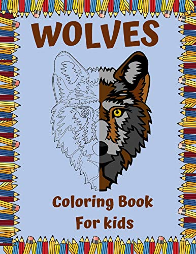 WOLVES Coloring Book For kids: A Unique Wolf Designs For Wolf Lovers/wolf coloring book/Wolf Coloring Books For Girls and Boys/ Amazing Collection of ... book (Animal Coloring Books for kids)