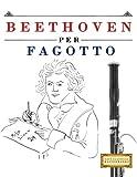 Beethoven per Fagotto: 10 Pezzi Facili per Fagotto Libro per Principianti