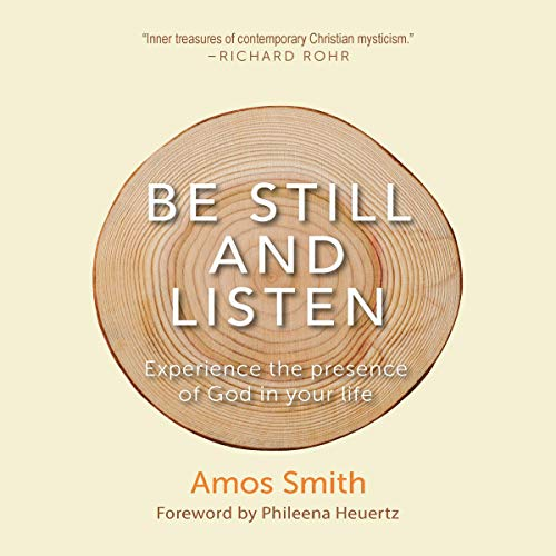 Be Still and Listen: Experience the Presence of God in Your Life audiobook cover art