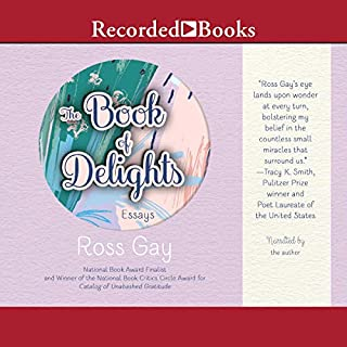 The Book of Delights     Essays              By:                                                                                                                                 Ross Gay                               Narrated by:                                                                                                                                 Ross Gay                      Length: 5 hrs and 1 min     11 ratings     Overall 4.8