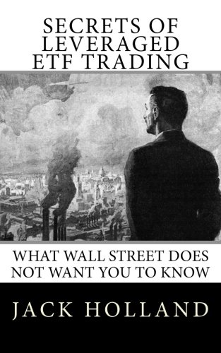 Secrets of Leveraged ETF Trading: What Wall Street Does Not Want You to Know