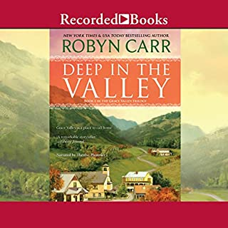 Deep in the Valley     Grace Valley, Book 1              By:                                                                                                                                 Robyn Carr                               Narrated by:                                                                                                                                 Therese Plummer                      Length: 10 hrs and 26 mins     1,179 ratings     Overall 4.5