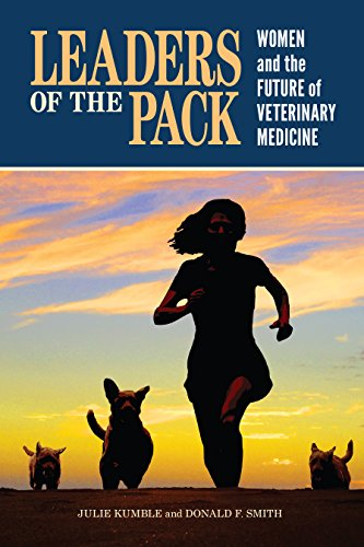 Leaders of the Pack: Women and the Future of Veterinary Medicine ...
