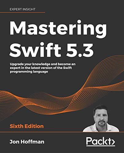 Mastering Swift 5.3: Upgrade your knowledge and become an expert in the latest version of the Swift programming language, 6th Edition