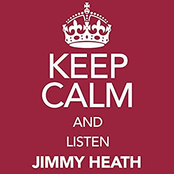 Keep Calm and Listen Jimmy Heath