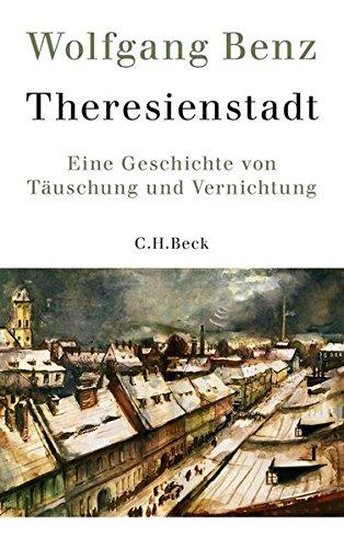 Theresienstadt: Eine Geschichte von Täuschung und Vernichtung