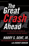 The Great Crash Ahead: Strategies for a World Turned Upside Down by Harry S. Dent Jr. (2012-09-11)
