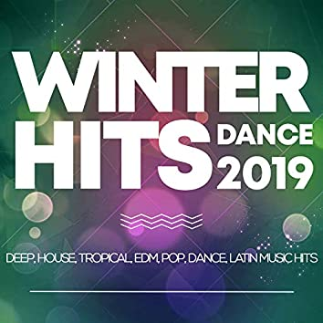 Winter Hits Dance 2019 - Deep, House, Tropical, Edm, Pop, Dance, Latin Music Hits