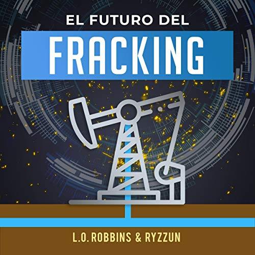 El Futuro Del Fracking [The Future of Fracking] cover art