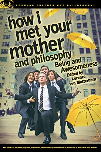 How I Met Your Mother and Philosophy: Being and Awesomeness: 81