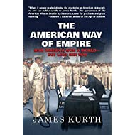 The American Way of Empire: How America Won a World--But Lost Her Way