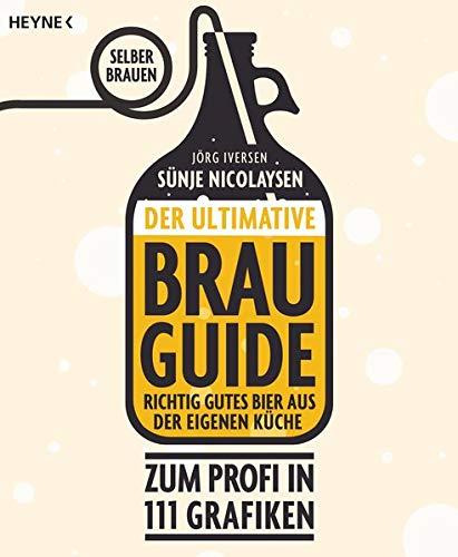 Der ultimative Brau-Guide: Selber brauen: Richtig gutes Bier aus der eigenen Küche