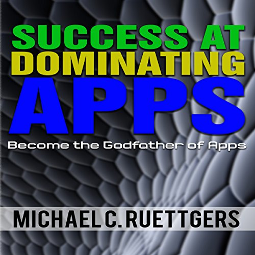 Success At Dominating Apps: Become a Godfather of Apps audiobook cover art