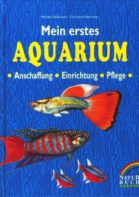 Mein erstes Aquarium. Anschaffung, Einrichtung, Pflege