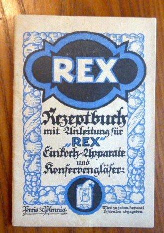 Rezeptbuch mit Anleitung für REX-Einkoch-Apparate und Konservengläser.