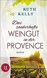 Das zauberhafte Weingut in der Provence: Roman von Ruth Kelly