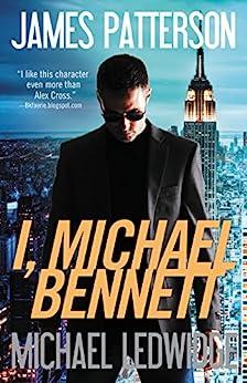 I, Michael Bennett (Michael Bennett, Book 5) by [James Patterson, Michael Ledwidge]