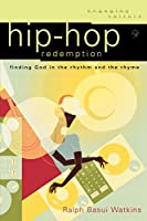 Hip Hop Redemption: Finding God in the Rhythm and the Rhyme (Engaging Culture)