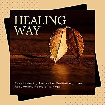 Healing Way - Easy Listening Tracks For Meditation, Inner Recovering, Peaceful & Yoga