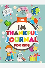 The Im Thankful Journal For Kids: Daily Kids Journal for 7 to 12 year olds. With acts of kindness activities, and thankfulness writing prompts. Paperback