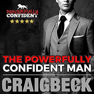 The Powerfully Confident Man     How to Develop Magnetically Attractive Self-Confidence              By:                                                                                                                                 Craig Beck                               Narrated by:                                                                                                                                 Craig Beck                      Length: 3 hrs and 24 mins     169 ratings     Overall 4.4