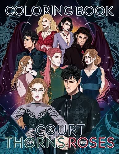 A Court Of Thorns And Roses Coloring Book: Wonderful Gifts For All A Court Of Thorns And Roses Lovers To Relax And Have Fun With Plenty Of A Court Of Thorns And Roses Illustrations