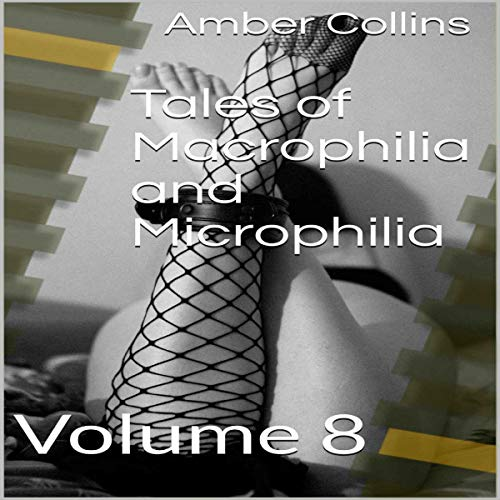 Tales of Macrophilia and Microphilia: Volume 8 Audiobook By Amber Collins cover art