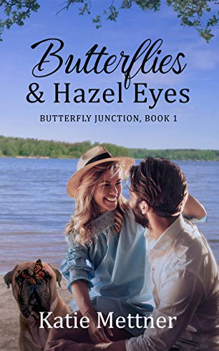 Butterflies and Hazel Eyes: A Lake Superior Romance (Butterfly Junction Book 1) by [Katie Mettner]