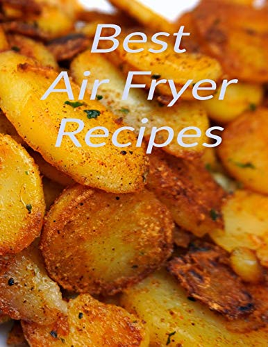 Best Air Fryer Recipes: Your favorite air fryer recipes stored in one place with this 8.5 x 11 inch bound recipe book for all cooks