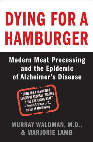 Dying for a Hamburger: Modern Meat Processing and the Epidemic of Alzheimer's Disease (English Edition)