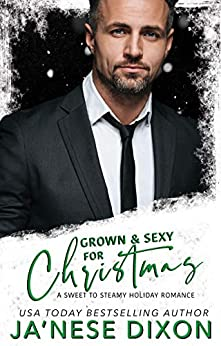 Grown and Sexy for Christmas: Sweet to Steamy Holiday Romances by [Ja'Nese Dixon]