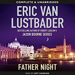 Father Night                   By:                                                                                                                                 Eric Van Lustbader                               Narrated by:                                                                                                                                 Jeff Harding                      Length: 12 hrs and 54 mins     6 ratings     Overall 3.8