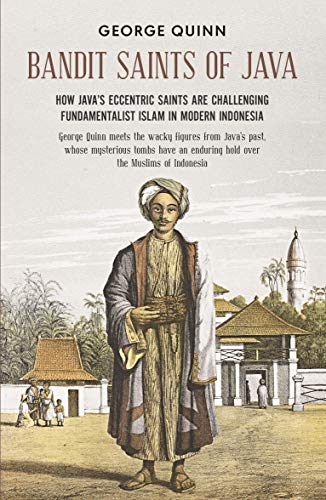 Bandit Saints of Java: How Java's Eccentric Saints Are Challenging Fundamentalist Islam in Modern Indonesia