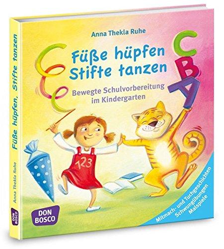 Füße hüpfen, Stifte tanzen. Bewegte Schulvorbereitung im Kindergarten. Mitmach- und Tuchgeschichten, Schwungübungen, Malspiele