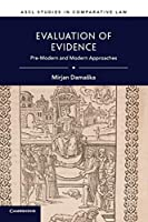 Evaluation of Evidence: Pre-Modern and Modern Approaches (ASCL Studies in Comparative Law)