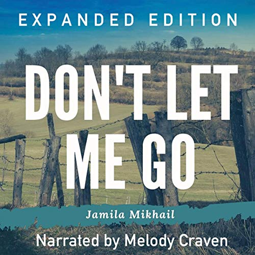 Don't Let Me Go (Expanded Edition) Audiobook By Jamila Mikhail cover art