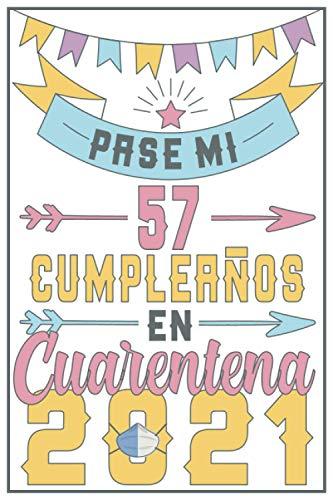 Pasé Mi 57 Cumpleaños En Cuarentena 2021: Regalo de cumpleaños de 57 años para mujeres hombre mama papa, regalo de cumpleaños para niñas tía novia ... de cumpleaños 57 años, 15.24x22.86 cm