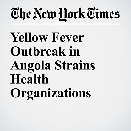 Yellow Fever Outbreak in Angola Strains Health Organizations audiobook cover art