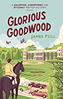 Glorious Goodwood: A Biography of England's Greatest Sporting Estate