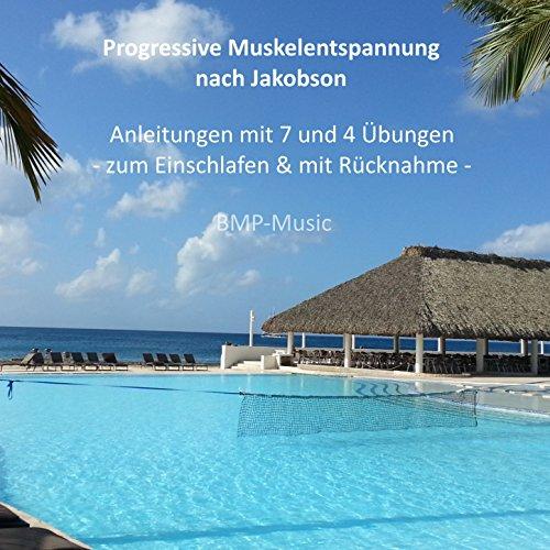 Progressive Muskelentspannung nach Jacobson - Anleitungen mit 7 und 4 Übungen - zum Einschlafen & mit Rücknahme