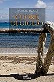 Cuore di Giglio: Storie di naufragi e utopie, di terra e di mare (Libri di viaggio) (Italian Edition)
