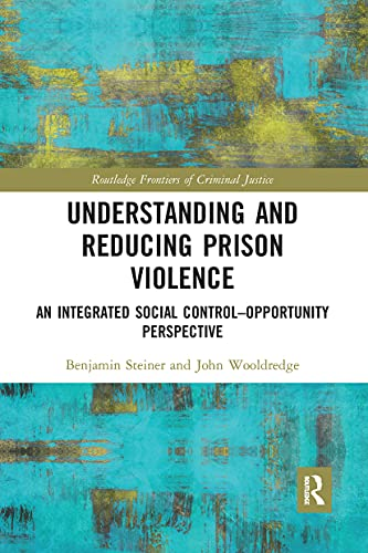 Understanding and Reducing Prison Violence: An Integrated Social Control-Opportunity Perspective