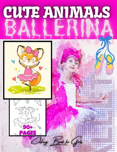 Cute Animals Ballerina Coloring Book for Girls 90+ Pages: Unique Ballet Animals Coloring Pages for Kids | Awesome Gift for Toddlers, Kindergarten and Preschoolers