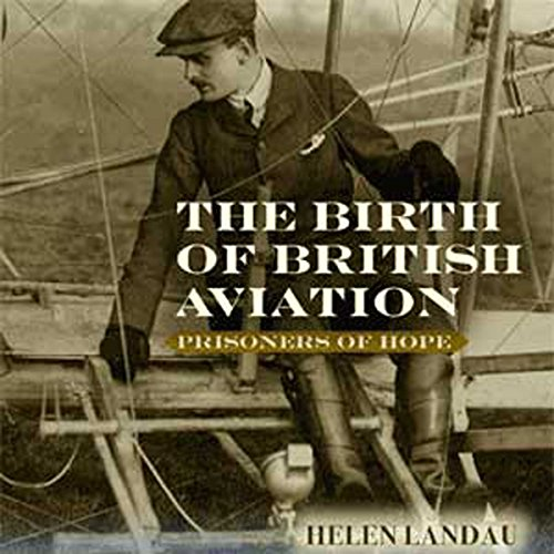 The Birth of British Aviation: Prisoners of Hope audiobook cover art