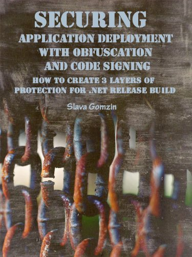 Securing Application Deployment with Obfuscation and Code Signing: How to Create 3 Layers of Protection for .NET Release Build (Application Security Series) (English Edition)