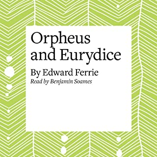 Orpheus and Eurydice                   By:                                                                                                                                 Edward Ferrie                               Narrated by:                                                                                                                                 Benjamin Soames                      Length: 33 mins     2 ratings     Overall 4.0