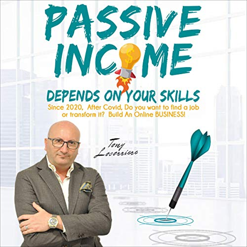 Passive Income: Depends on Your Skills! Audiobook By Tony Locorriere cover art