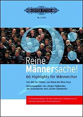 Reine Männersache!: 66 Highlights für Männerchor. Von Abt bis Zöllner, von Basta bis Wise Guys