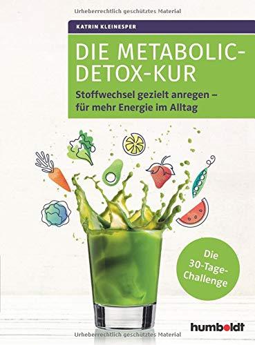 Die Metabolic-Detox-Kur: Stoffwechsel gezielt anregen – für mehr Energie im Alltag. Die 30-Tage-Challenge