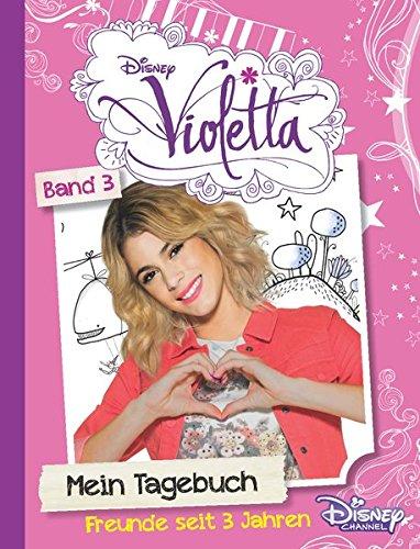 Disney Violetta Mein Tagebuch 3: Freunde seit 3 Jahren